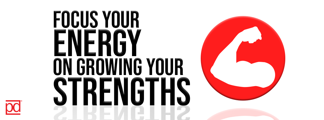 Focus Your Energy on Growing Your Strengths